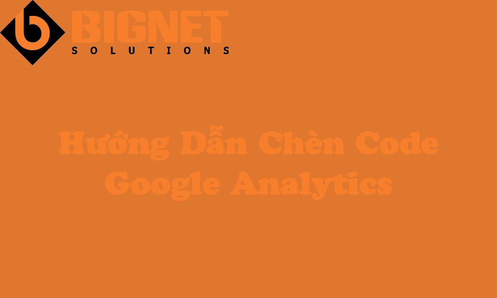 Hướng Dẫn Chèn Code Google Analytics Cho Website
